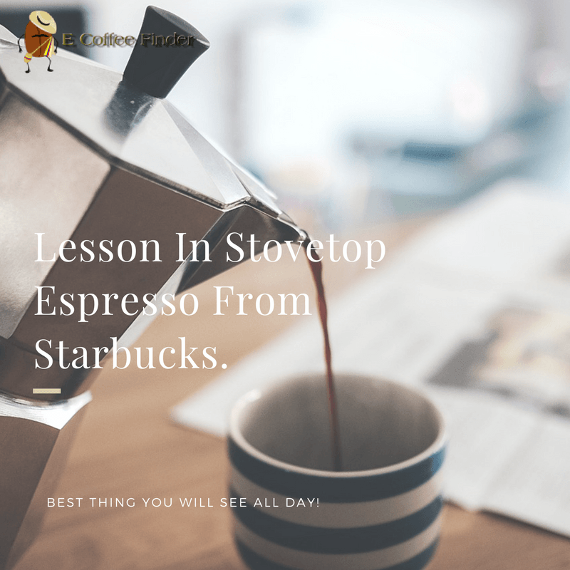 Lesson In Stovetop Espresso From Starbucks eCoffeeFinder