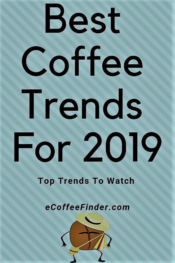 Best Coffee Trends For 2019 eCoffeeFinder 1