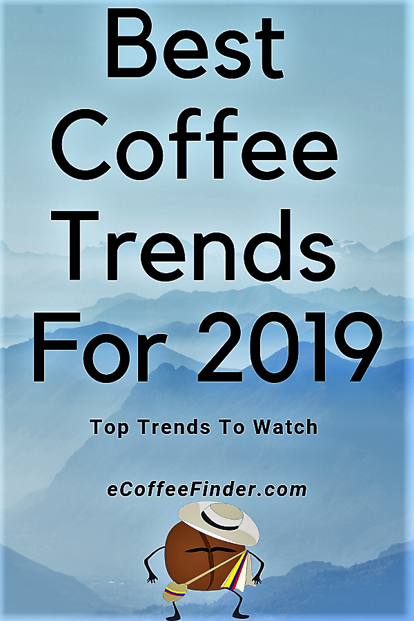 Best Coffee Trends For 2019 eCoffeeFinder 2