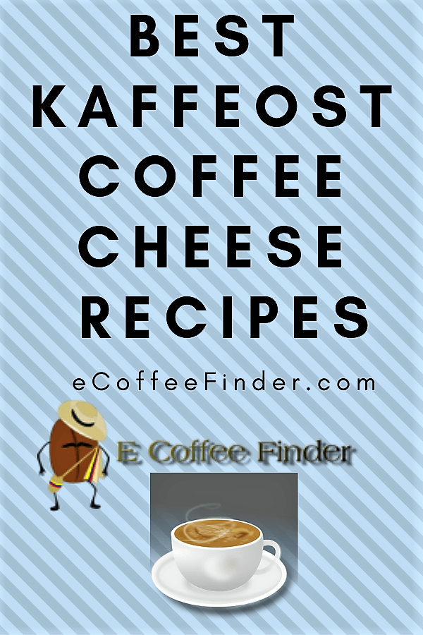 Best Kaffeost Coffee Cheese Recipes eCoffeeFinder