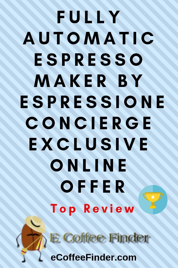 Fully Automatic Espresso Maker By Espressione Concierge Exclusive Online Offer eCoffeeFinder