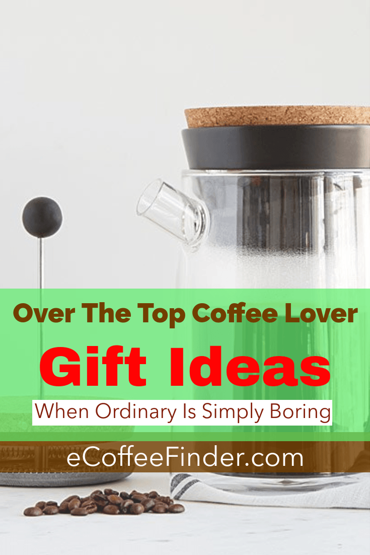 Over-The-Top-Coffee-Lover-Gift-Ideas-eCoffeeFinder